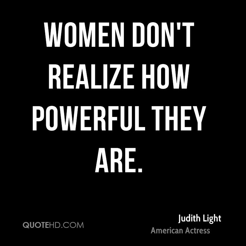 Women don't realize how powerful they are.