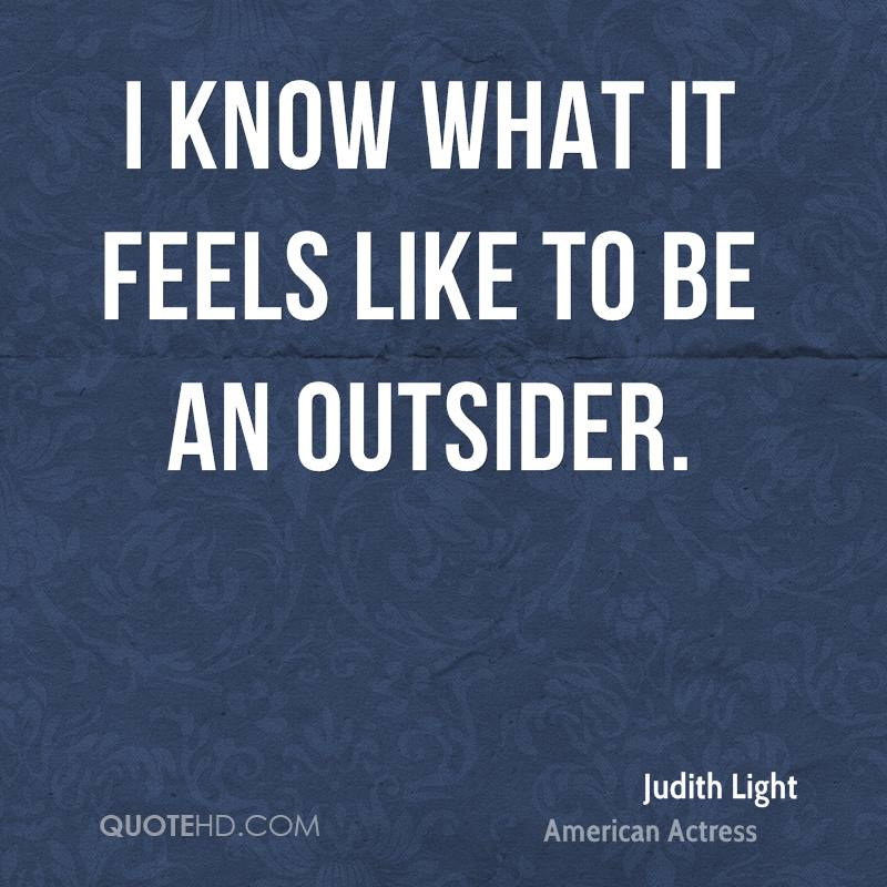 I know what it feels like to be an outsider.