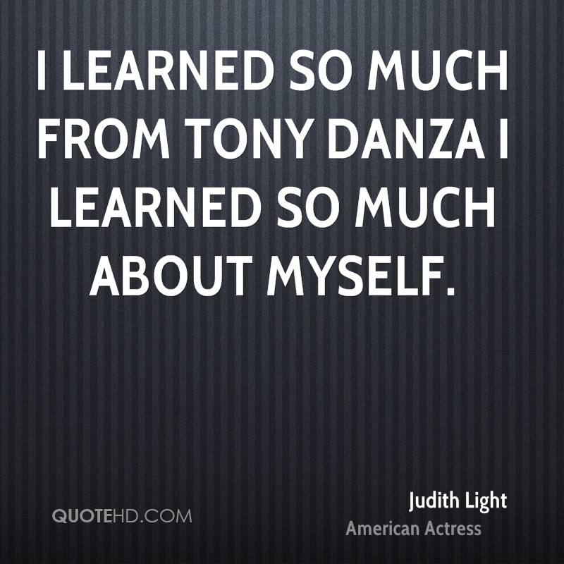 I learned so much from Tony Danza I learned so much about myself.