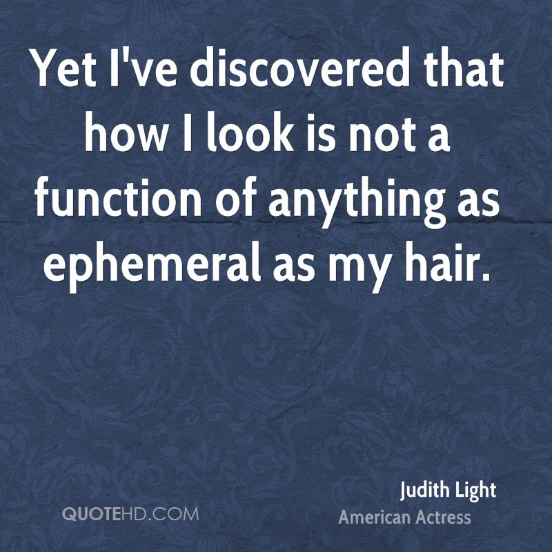 Yet I've discovered that how I look is not a function of anything as ephemeral as my hair.