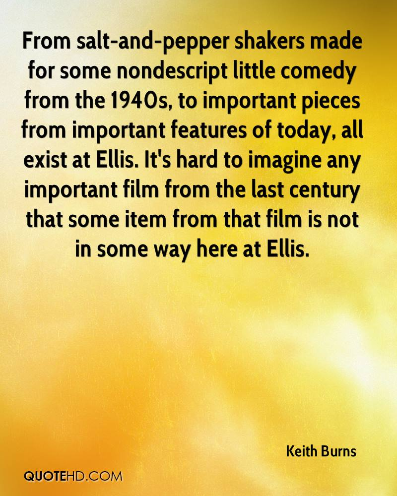 From salt-and-pepper shakers made for some nondescript little comedy from the 1940s, to important pieces from important features of today, all exist at Ellis. It's hard to imagine any important film from the last century that some item from that film is not in some way here at Ellis.