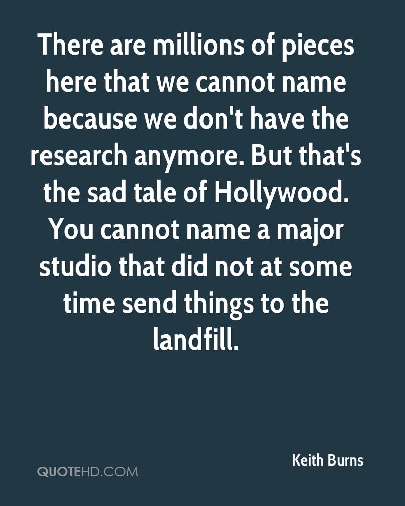 There are millions of pieces here that we cannot name because we don't have the research anymore. But that's the sad tale of Hollywood. You cannot name a major studio that did not at some time send things to the landfill.