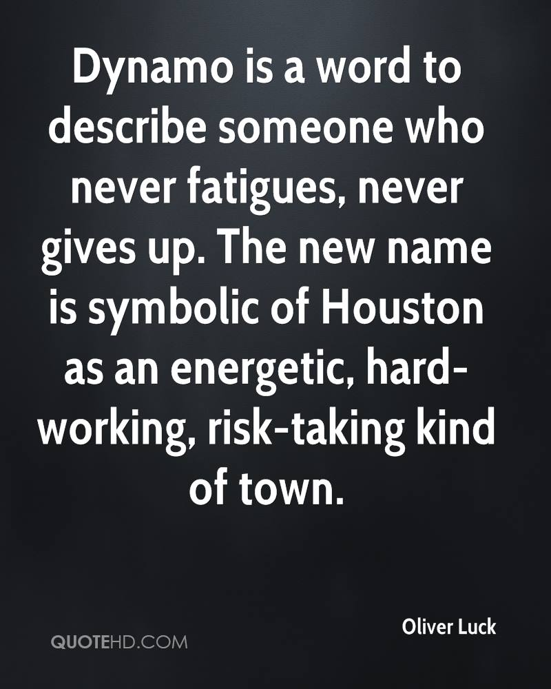 Dynamo is a word to describe someone who never fatigues, never gives up. The new name is symbolic of Houston as an energetic, hard-working, risk-taking kind of town.