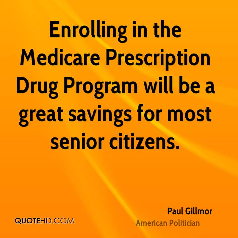 Enrolling in the Medicare Prescription Drug Program will be a great savings for most senior citizens.