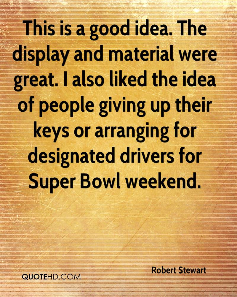 This is a good idea. The display and material were great. I also liked the idea of people giving up their keys or arranging for designated drivers for Super Bowl weekend.