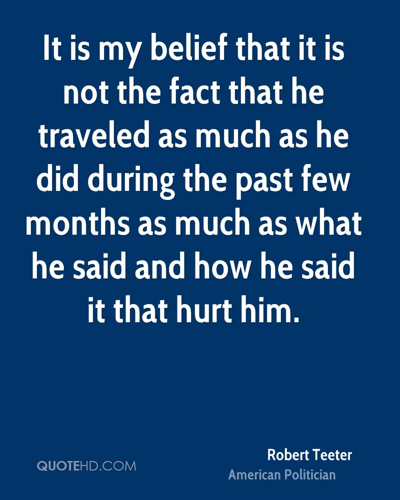It is my belief that it is not the fact that he traveled as much as he did during the past few months as much as what he said and how he said it that hurt him.