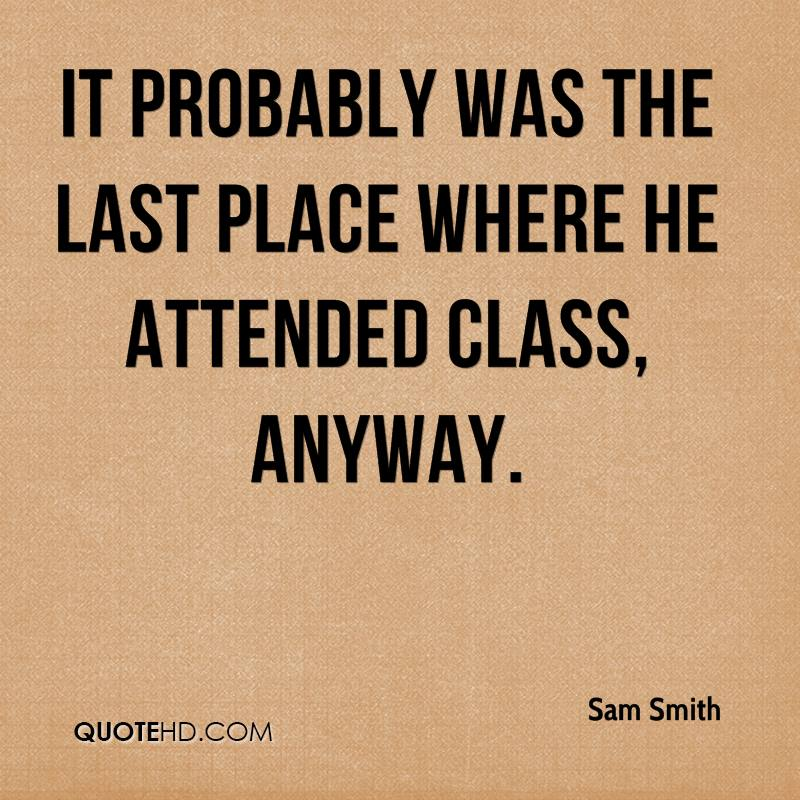 It probably was the last place where he attended class, anyway.