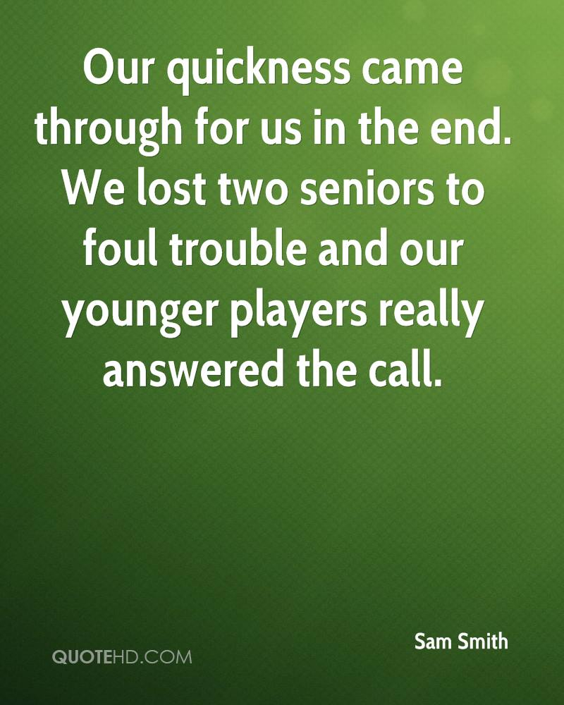 Our quickness came through for us in the end. We lost two seniors to foul trouble and our younger players really answered the call.