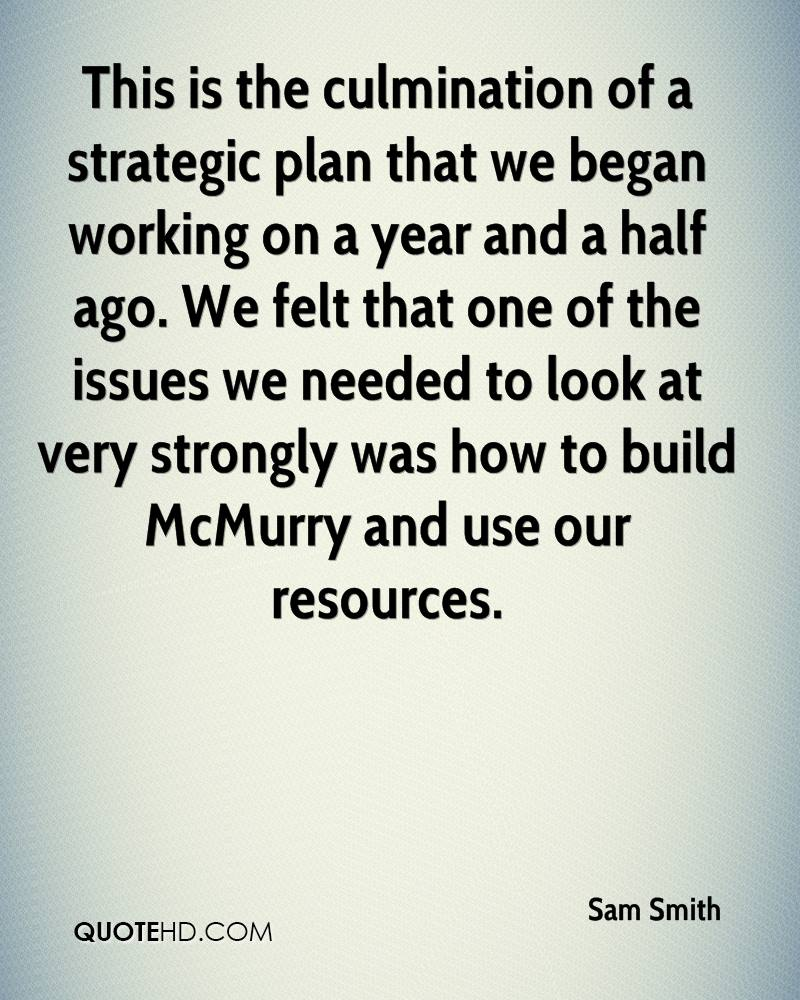This is the culmination of a strategic plan that we began working on a year and a half ago. We felt that one of the issues we needed to look at very strongly was how to build McMurry and use our resources.