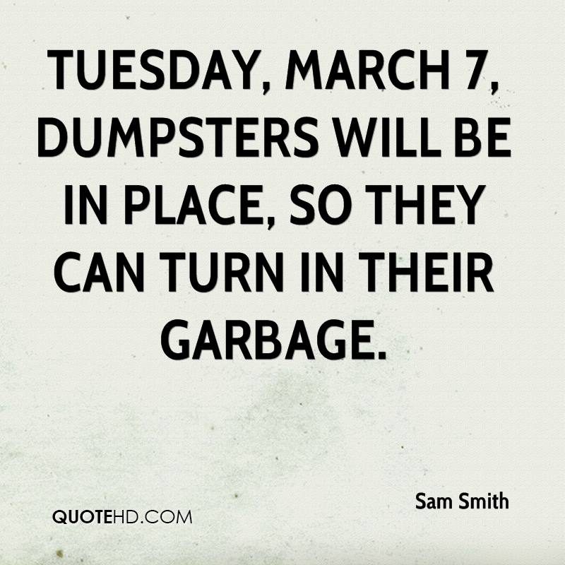 Tuesday, March 7, Dumpsters will be in place, so they can turn in their garbage.