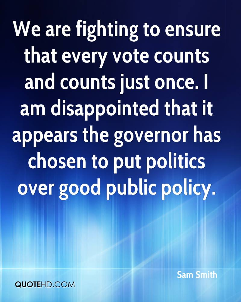 We are fighting to ensure that every vote counts and counts just once. I am disappointed that it appears the governor has chosen to put politics over good public policy.
