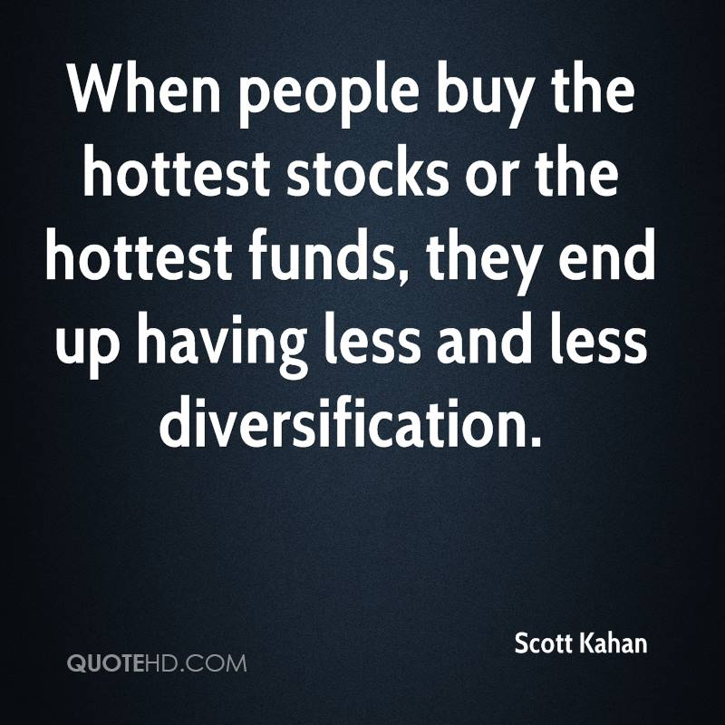 When people buy the hottest stocks or the hottest funds, they end up having less and less diversification.