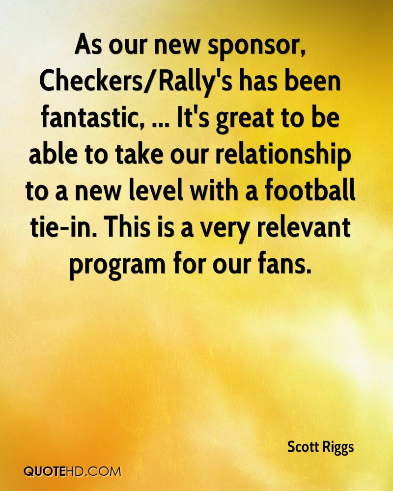 As our new sponsor, Checkers/Rally's has been fantastic, ... It's great to be able to take our relationship to a new level with a football tie-in. This is a very relevant program for our fans.