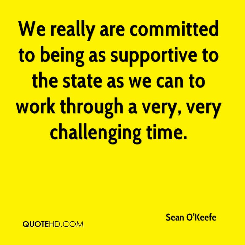We really are committed to being as supportive to the state as we can to work through a very, very challenging time.