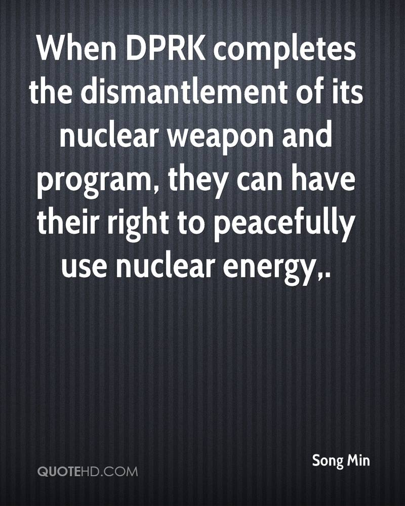 When DPRK completes the dismantlement of its nuclear weapon and program, they can have their right to peacefully use nuclear energy.