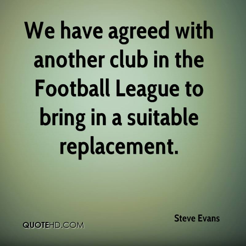 We have agreed with another club in the Football League to bring in a suitable replacement.