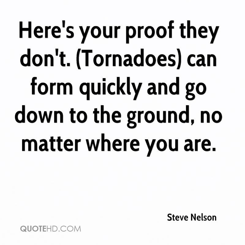 Here's your proof they don't. (Tornadoes) can form quickly and go down to the ground, no matter where you are.