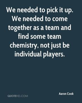 We needed to pick it up. We needed to come together as a team and find some team chemistry, not just be individual players.
