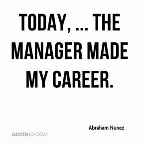 Abraham Nunez - Today, ... the manager made my career.