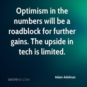Adam Adelman - Optimism in the numbers will be a roadblock for further gains. The upside in tech is limited.