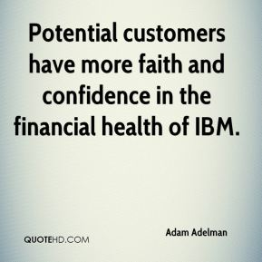 Adam Adelman - Potential customers have more faith and confidence in the financial health of IBM.