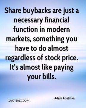 Share buybacks are just a necessary financial function in modern markets, something you have to do almost regardless of stock price. It's almost like paying your bills.