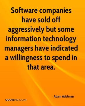 Adam Adelman - Software companies have sold off aggressively but some information technology managers have indicated a willingness to spend in that area.