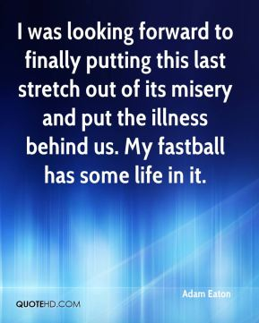 I was looking forward to finally putting this last stretch out of its misery and put the illness behind us. My fastball has some life in it.