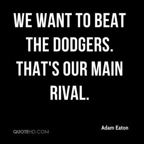 We want to beat the Dodgers. That's our main rival.