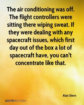 The air conditioning was off. The flight controllers were sitting there wiping sweat. If they were dealing with any spacecraft issues, which first day out of the box a lot of spacecraft have, you can't concentrate like that.