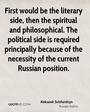 First would be the literary side, then the spiritual and philosophical. The political side is required principally because of the necessity of the current Russian position.