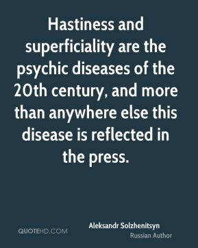 Hastiness and superficiality are the psychic diseases of the 20th century, and more than anywhere else this disease is reflected in the press.