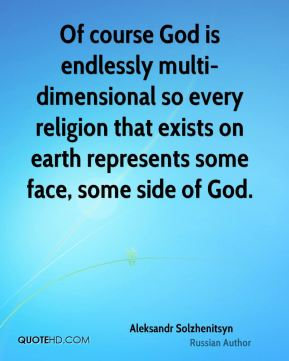 Of course God is endlessly multi-dimensional so every religion that exists on earth represents some face, some side of God.