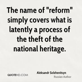 "The name of ""reform"" simply covers what is latently a process of the theft of the national heritage."