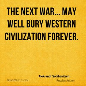 The next war... may well bury Western civilization forever.