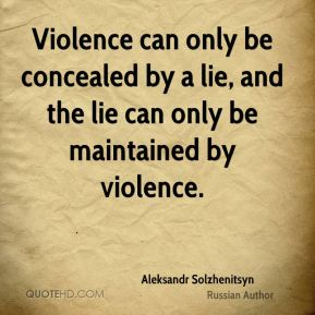 Violence can only be concealed by a lie, and the lie can only be maintained by violence.