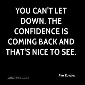 Alex Kovalev - You can't let down. The confidence is coming back and that's nice to see.