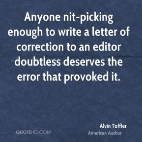 Anyone nit-picking enough to write a letter of correction to an editor doubtless deserves the error that provoked it.