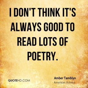 I don't think it's always good to read lots of poetry.