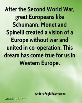 After the Second World War, great Europeans like Schumann, Monet and Spinelli created a vision of a Europe without war and united in co-operation. This dream has come true for us in Western Europe.
