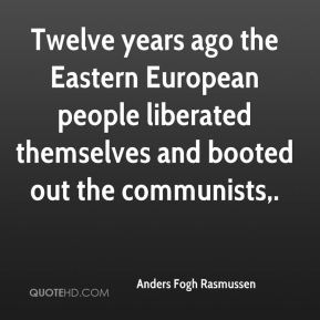 Twelve years ago the Eastern European people liberated themselves and booted out the communists.