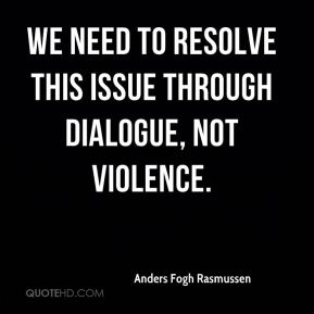 We need to resolve this issue through dialogue, not violence.