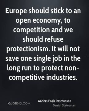 Europe should stick to an open economy, to competition and we should refuse protectionism. It will not save one single job in the long run to protect non-competitive industries.
