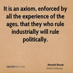 It is an axiom, enforced by all the experience of the ages, that they who rule industrially will rule politically.