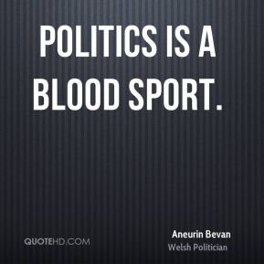 Politics is a blood sport.