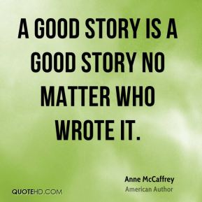 A good story is a good story no matter who wrote it.