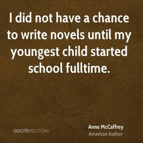 I did not have a chance to write novels until my youngest child started school fulltime.