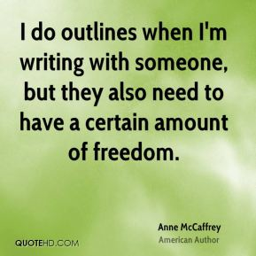 Anne McCaffrey - I do outlines when I'm writing with someone, but they also need to have a certain amount of freedom.