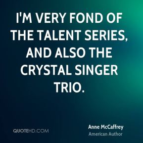 I'm very fond of the Talent series, and also the Crystal Singer trio.