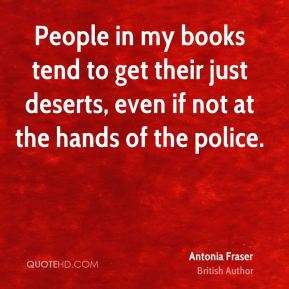 People in my books tend to get their just deserts, even if not at the hands of the police.